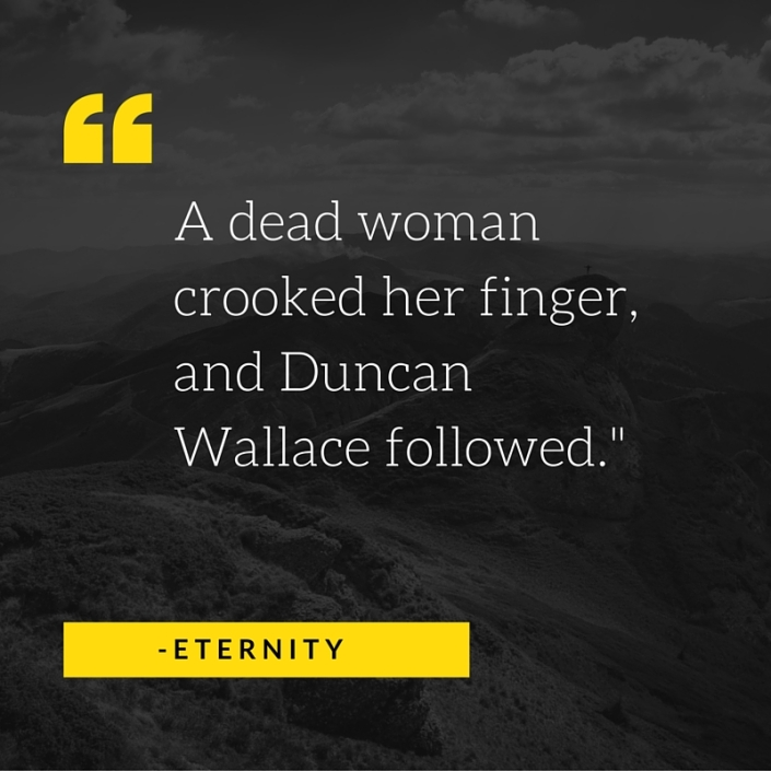 A dead woman crooked her finger, and Duncan Wallace followed.-